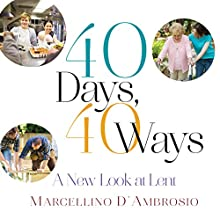 40 Days, 40 Ways: A New Look at Lent (       UNABRIDGED) by Marcellino D'Ambrosio Narrated by Marcellino D'Ambrosio