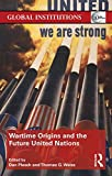 """Thomas Weiss and Dan Plesch, eds., """"We are Strong: Wartime Origins and the Future United Nations"""" (Routledge, 2015)"""