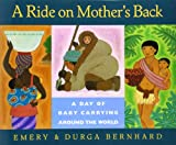 Emery Bernhard A Ride on Mother's Back: A Day of Baby Carrying Around the World