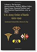 US Army Order of Battle, 1919-1941: Volume 4 - The Services: Quartermaster, Medical, Military Police, Signal Corps, Chemical Warfare, and Miscellaneous Organizations, 1919-41 (Part 1)