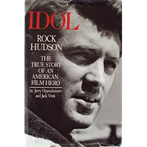 Idol Rock Hudson: The True Story of an American Film Hero