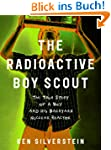 The Radioactive Boy Scout: The True S...