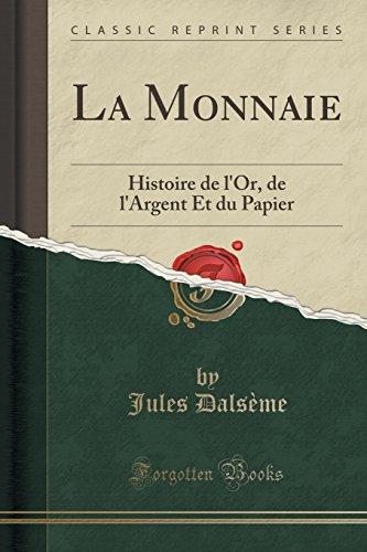La Monnaie: Histoire de L'Or, de L'Argent Et Du Papier (Classic Reprint)