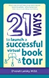 21 Ways to Launch a Successful Virtual Book Tour (21 Ways Books)