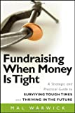 img - for Fundraising When Money Is Tight: A Strategic and Practical Guide to Surviving Tough Times and Thriving in the Future book / textbook / text book