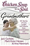 Chicken Soup for the Soul: Grandmothers: 101 Stories of Love, Laughs, and Lessons from Grandmothers and Grandchildren