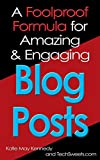 A Foolproof Formula for Amazing & Engaging Blog Posts (Getting Started Blogging Book 2)