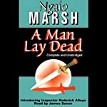 A Man Lay Dead (       UNABRIDGED) by Ngaio Marsh Narrated by James Saxon