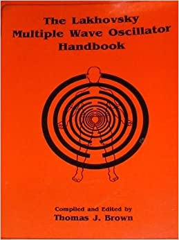 The lakhovsky multiple wave oscillator handbook