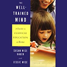 The Well-Trained Mind: A Guide to Classical Education at Home (Third Edition) Audiobook by Susan Wise Bauer, Jessie Wise Narrated by Suzanne Toren