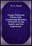 img - for Camp, field and prison life : containing sketches of service in the South, and the experience, incidents and observations connected with almost two years' imprisonment at Johnson's Island, Ohio, where 3,000 Confederate officers were confined book / textbook / text book