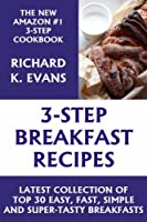 Super Easy 3-Step Breakfast Recipes: Latest Collection 0f Top 30 Easy, Fast, Simple & Super-Tasty Breakfast Recipes (English Edition)