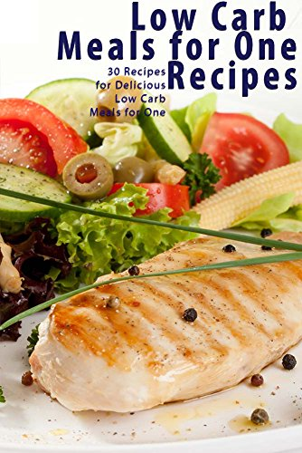 Low Carb Recipes: Low Carb Meals for One: 30 Quick and Easy Recipes for Your Low-Carb Diet