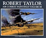 Robert Taylor Air Combat Paintings (Volume III) (0715316087) by Walker, Charles