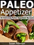 Paleo Appetizer Recipes - 30 Delicious Paleo Appetizer Recipes (Quick and Easy Paleo Recipes)