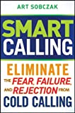img - for Smart Calling: Eliminate the Fear, Failure, and Rejection From Cold Calling book / textbook / text book