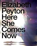 img - for Elizabeth Peyton: Here She Comes Now book / textbook / text book