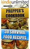 Prepper's Cookbook: 30 Survival Food Recipes: (Survival Guide for Beginners, Survival Guide, Survival Tactic, Prepping, Survival, How To Store Food and ... EMP Survival books, EMP Survival Novels)