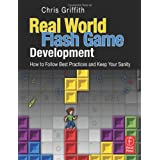 "Real-World Flash Game Development: How to Follow Best Practices AND Keep Your Sanityvon ""Chris Griffith"""