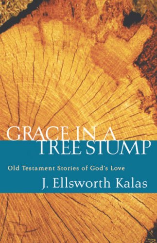 Grace In A Tree Stump: Old Testament Stories Of God's Love, J. ELLSWORTH KALAS