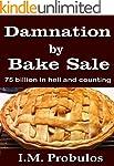 Damnation By Bake Sale: 75 Billion an...