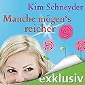 Manche mögen's reicher Hörbuch von Kim Schneyder Gesprochen von: Irina von Bentheim
