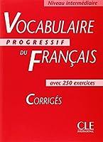 Vocabulaire progressif du français avec 250 exercices, niveau intermédiaire : Corrigés