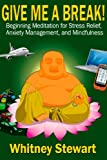 Give Me a Break!: Beginning Meditation for Mindfulness, Stress Relief, and Anxiety Management