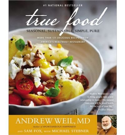 True Food: Seasonal, Sustainable, Simple, Pure (Paperback) - Common (Andrew Weil True Food compare prices)