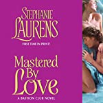 Mastered by Love: A Bastion Club Novel (       UNABRIDGED) by Stephanie Laurens Narrated by Steven Crossley