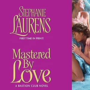 Mastered by Love: A Bastion Club Novel | [Stephanie Laurens]
