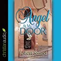 Angel at My Door: Amazing Things That Happen When Angels Show Up! Audiobook by Robert Strand Narrated by Maurice England