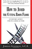 How to Avoid the Cutting Room Floor: An editor's advice for on-camera actors