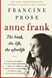 Anne Frank: The Book, The Life, The Afterlife (0061430803) by Prose, Francine