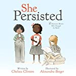 She Persisted: 13 American Women Who Changed the World   Chelsea Clinton