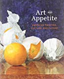 Art and Appetite: American Painting, Culture, and Cuisine (Art Institute of Chicago)