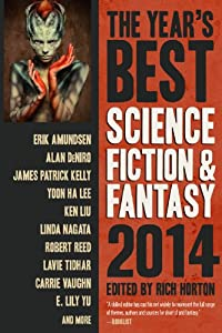 The Year's Best Science Fiction and Fantasy 2014 Edition (Year's Best Science Fiction and Fantasy) by Rich Horton, James Patrick Kelly, Yoon Ha Lee and Ken Liu