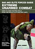 SAS and Elite Forces Guide Extreme Unarmed Combat: Hand-to-Hand Fighting Skills from the Worlds Elite Military Units
