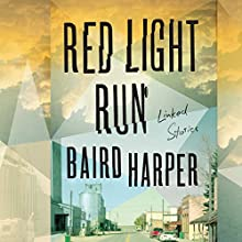Red Light Run: Linked Stories | Livre audio Auteur(s) : Baird Harper Narrateur(s) : Charles Carroll