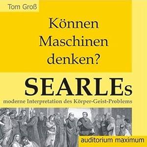 Können Maschinen denken? Searles moderne Interpretation des Körper-Geist-Problems Hörbuch