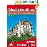 Schwäbische Alb, West: 50 ausgewählte Tal- und Höhenwanderungen zwischen Lemberg und Donautal, Reutlinger Alb ...