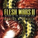 Return of the Serpentine Fire: Flesh Wars, Book 2   Robert W. Walker