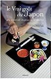 Le vrai goût du Japon : Une traversée du pays en 50 recettes
