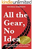 All the Gear, No Idea: A Woman's Solo Motorbike Journey Around the Indian Subcontinent (English Edition)