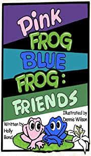 Pink Frog Blue Frog: Friends (Book 1) (Pink Frog Blue Frog Children's Learning Series)
