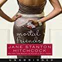 Mortal Friends Audiobook by Jane Stanton Hitchcock Narrated by Jennifer Van Dyck