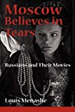 "Louis Menashe, ""Moscow Believes in Tears: Russians and Their Movies"" (New Academia, 2010)"