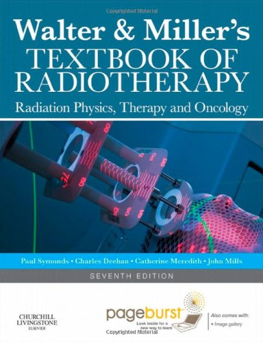 Walter And Miller'S Textbook Of Radiotherapy: Radiation Physics, Therapy And Oncology, 7E