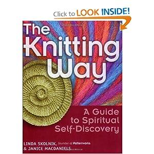 The Knitting Way: A Guide to Spiritual Self Discovery Linda T. Skolnik and Janice MacDaniels