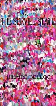 Hilaire Belloc - The Servile State